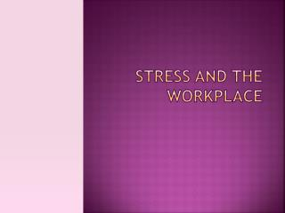 Stress and the workplace