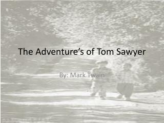 The Adventure's of  T om Sawyer