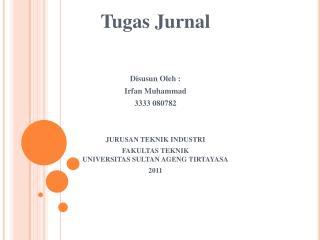 Tugas Jurnal Disusun Oleh  : Irfan  Muhammad 3333 080782 JURUSAN TEKNIK INDUSTRI