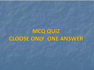 MCQ QUIZ CLOOSE ONLY  ONE ANSWER