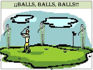 ¡¡Balls, balls, Balls!!