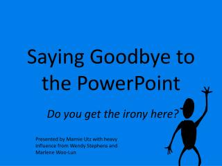 Saying Goodbye to the PowerPoint