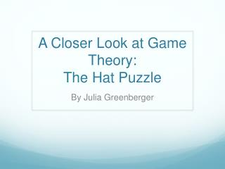 A Closer Look at Game Theory: The Hat Puzzle