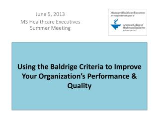 Using the  Baldrige  Criteria to Improve Your Organization's Performance & Quality