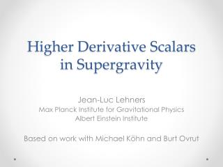 Higher Derivative Scalars in  Supergravity