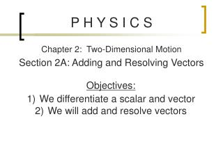 P  H  Y S I C  S Chapter 2:  Two-Dimensional Motion Section  2A: Adding and Resolving Vectors