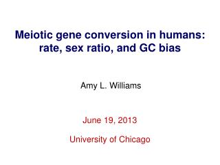 Meiotic gene conversion in humans: rate, sex  ratio,  and GC bias