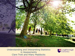 Understanding and Interpreting Statistics  in  Assessments Clare Trott and Hilary  Maddocks