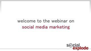 welcome to the webinar on social media marketing