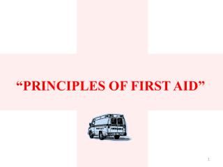 """PRINCIPLES OF FIRST AID"""