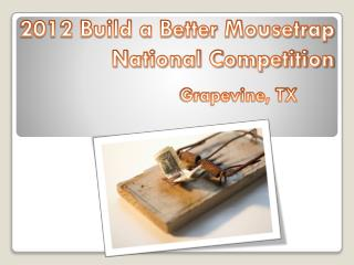 2012  Build a Better Mousetrap National Competition