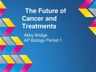 The Future of Cancer and Treatments