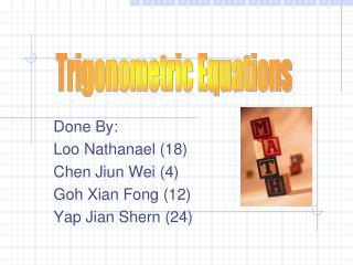 Done By: Loo Nathanael (18) Chen Jiun Wei (4) Goh Xian Fong (12) Yap Jian Shern (24)