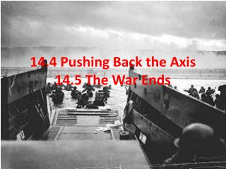 14.4 Pushing Back the Axis 14.5 The War Ends