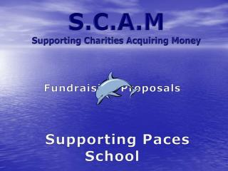 S.C.A.M Supporting Charities Acquiring Money