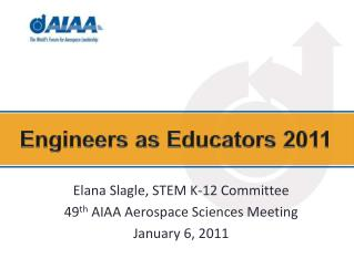 Elana  Slagle,  STEM K-12 Committee 49 th AIAA Aerospace Sciences Meeting January 6,  2011