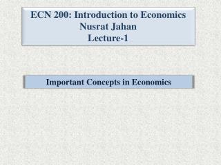ECN 200: Introduction to Economics Nusrat Jahan Lecture-1