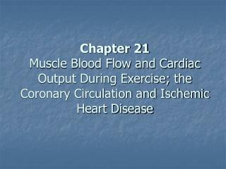 Chapter 21 Muscle Blood Flow and Cardiac Output During Exercise; the Coronary Circulation and Ischemic Heart Disease