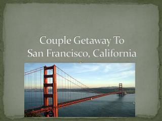 Couple Getaway To  San Francisco, California