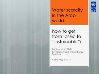 Water scarcity in the Arab world:  how to get from 'crisis' to 'sustainable'?