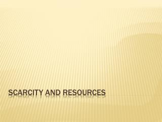 Scarcity and Resources