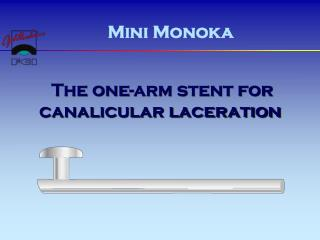 The one-arm stent for canalicular laceration
