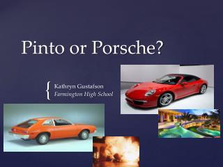 Pinto or Porsche?