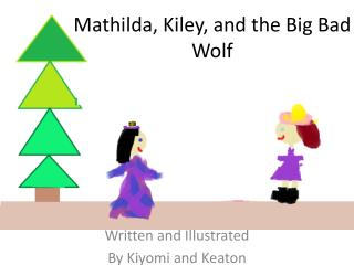 Mathilda, Kiley, and the Big Bad Wolf