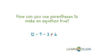 How can you use parentheses to make an equation true?