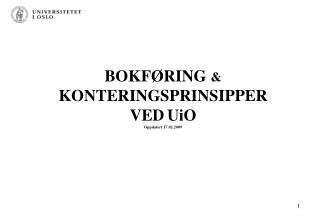 BOKFØRING  & KONTERINGSPRINSIPPER  VED UiO Oppdatert 17.02.2009