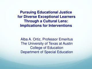 Alba A. Ortiz, Professor Emeritus The University of Texas at Austin College of Education