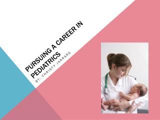 Pursuing  a career in Pediatrics