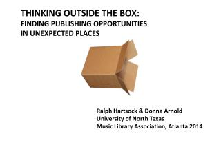 THINKING OUTSIDE THE BOX:   FINDING PUBLISHING OPPORTUNITIES  IN UNEXPECTED  PLACES