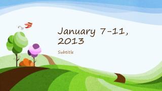 January 7-11, 2013