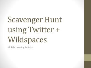 Scavenger Hunt using Twitter  +  Wikispaces