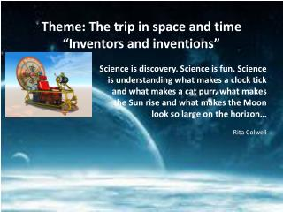 """Theme: The trip in space and time """"Inventors and inventions"""""""
