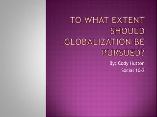 To What Extent Should Globalization Be Pursued?