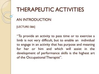 THERAPEUTIC ACTIVITIES AN INTRODUCTION [LECTURE: 5&6]