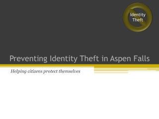 Preventing Identity Theft in Aspen Falls