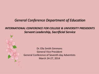 Dr. Ella Smith Simmons General Vice President General Conference of Seventh-day Adventists