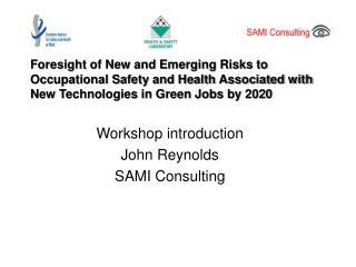Workshop introduction John Reynolds SAMI Consulting