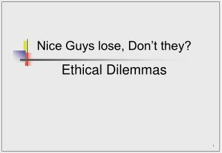 Nice Guys lose, Don t they  Ethical Dilemmas