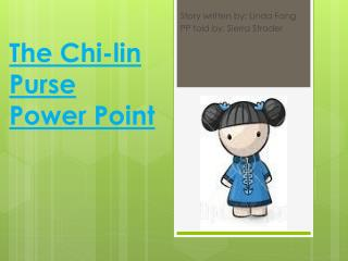 The Chi- lin  Purse Power  Point