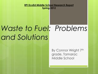 Waste to Fuel:  Problems and Solutions