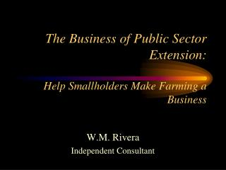The Business of Public Sector Extension:  Help Smallholders Make Farming a Business
