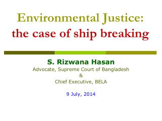 … Environmental Justice:  the case of ship breaking