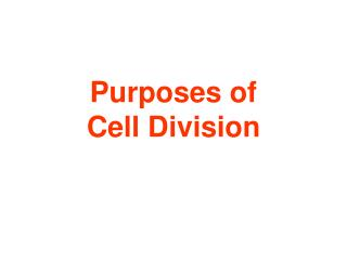 Purposes of  Cell Division