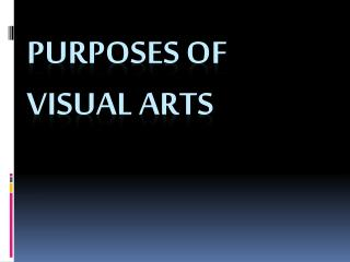 Purposes OF VISUAL ARTS