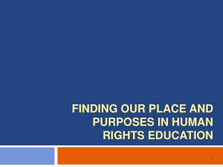 Finding our place and purposes in Human Rights Education