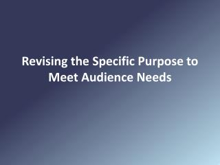 Revising the Specific Purpose to Meet Audience Needs